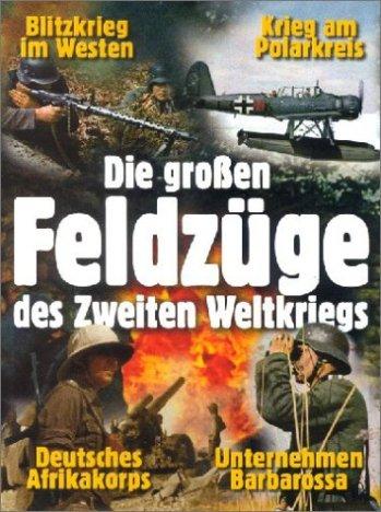 Die grossen Feldzüge des Zweiten Weltkriegs